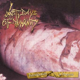Last Days Of Humanity - Putrefaction Of Progress