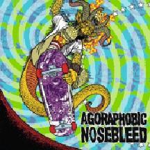 Agoraphobic / Nosebleed