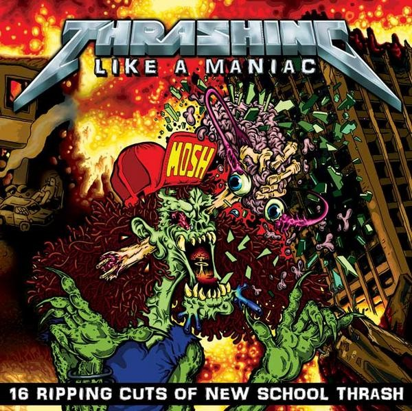 Thrashing Like A Maniac - 16 ripping cuts of new school thrash