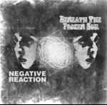 BENEATH THE FROZEN SOIL - Beneath the Frozen Soil / Negative Reaction