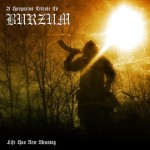 Burzum - Tribute Life has new meaning