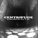CENTRIFUGE - Desolate