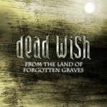DEAD WISH - From the land of forgotten graves