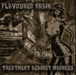 FLAVOURED BRAIN - Treatment Agains Madnesst
