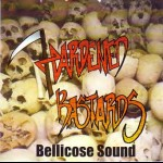 HARDENED BASTARDS - Bellicose Sound