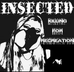 INSECTED - Killing for recreation