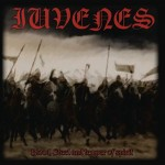 IUVENES - Blood, Steel and Temper of Spirit / Sons of Mayhem / When Heroes will Rise