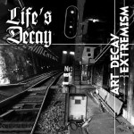 LIFE'S DECAY - Art Decay Extremism