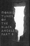 MORBID TUNES OF THE BLACK ANGELS - Part 8